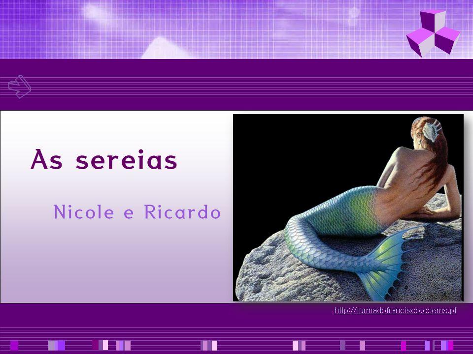http://turmadofrancisco.ccems.pt As sereias Não se sabe bem se existem sereias.