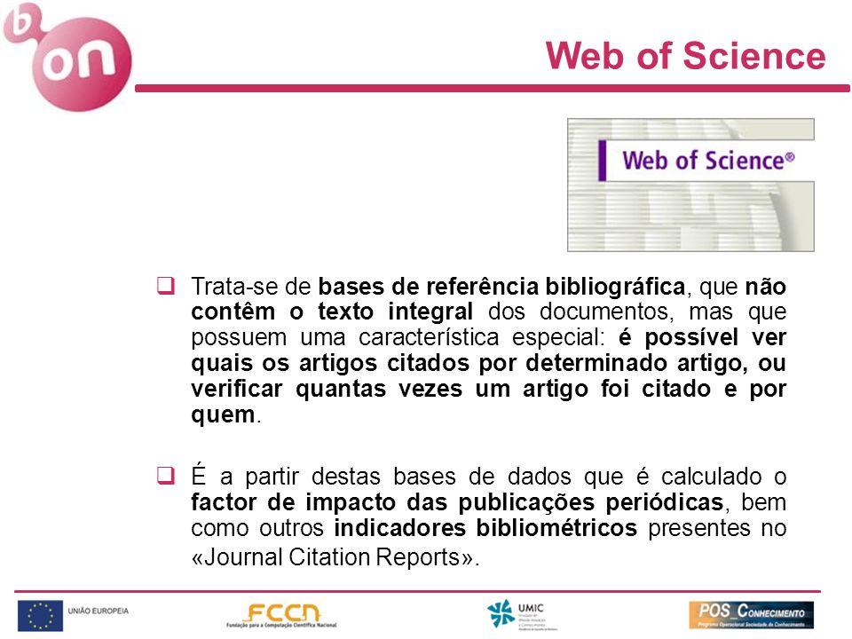 Web of Science Trata-se de bases de referência bibliográfica, que não contêm o texto integral dos documentos, mas que possuem uma característica especial: é possível ver quais os artigos citados por determinado artigo, ou verificar quantas vezes um artigo foi citado e por quem.