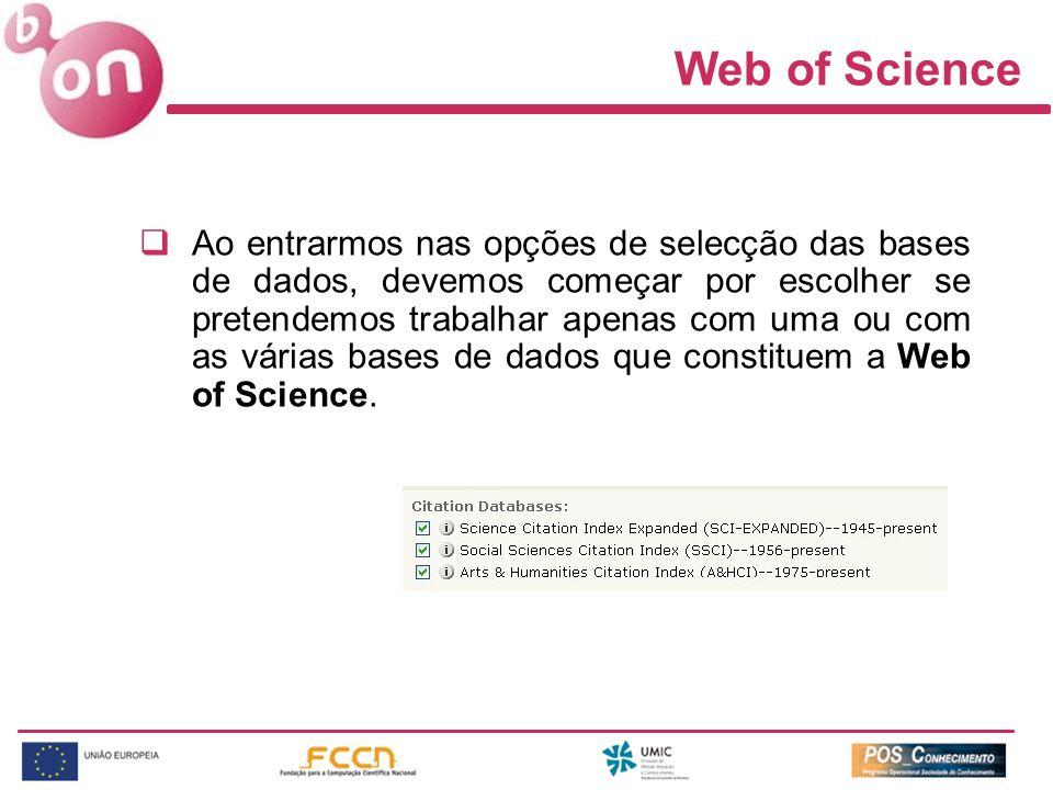 Web of Science Ao entrarmos nas opções de selecção das bases de dados, devemos começar por escolher se pretendemos trabalhar apenas com uma ou com as várias bases de dados que constituem a Web of Science.