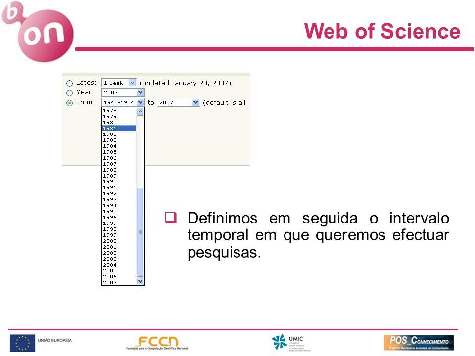 Web of Science Definimos em seguida o intervalo temporal em que queremos efectuar pesquisas.