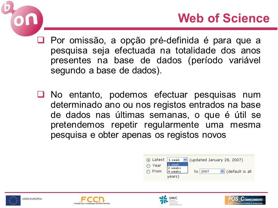 Web of Science Por omissão, a opção pré-definida é para que a pesquisa seja efectuada na totalidade dos anos presentes na base de dados (período variá