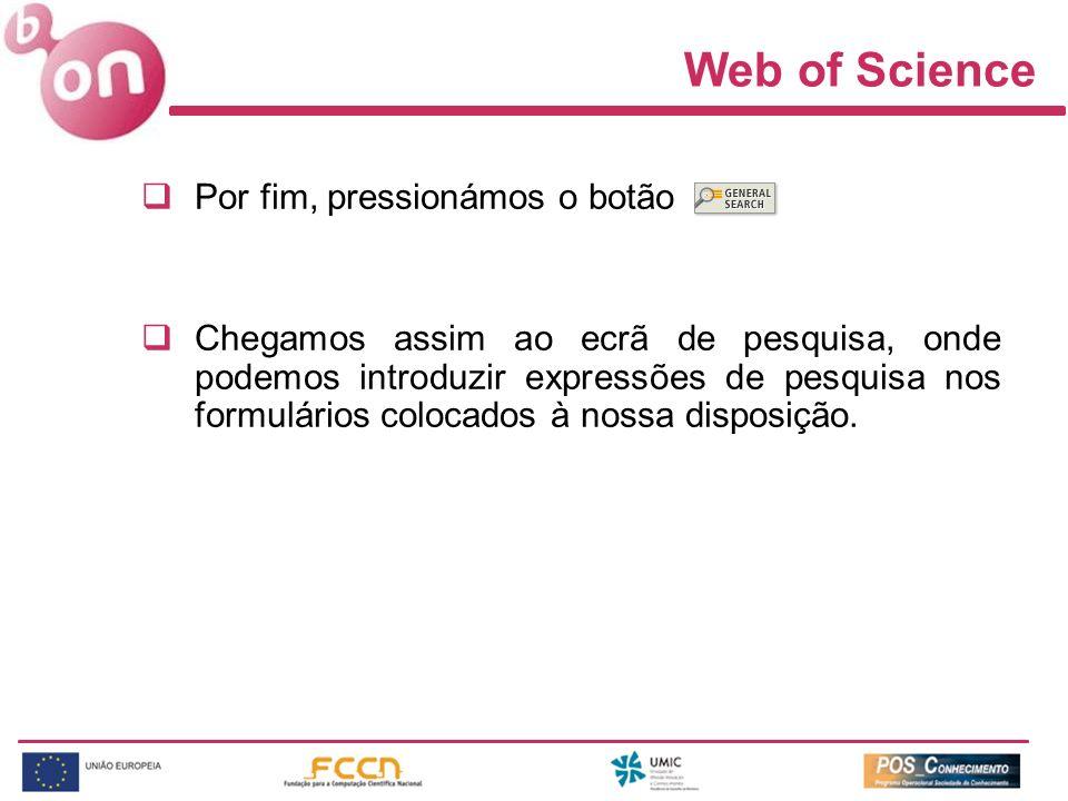 Web of Science Por fim, pressionámos o botão Chegamos assim ao ecrã de pesquisa, onde podemos introduzir expressões de pesquisa nos formulários coloca
