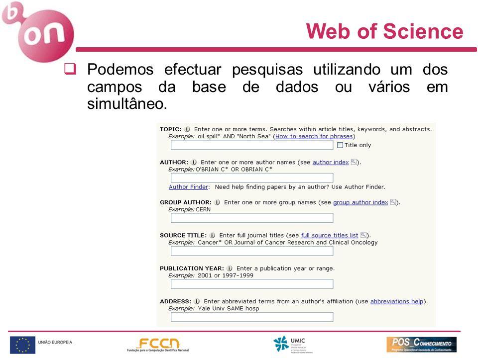 Web of Science Podemos efectuar pesquisas utilizando um dos campos da base de dados ou vários em simultâneo.