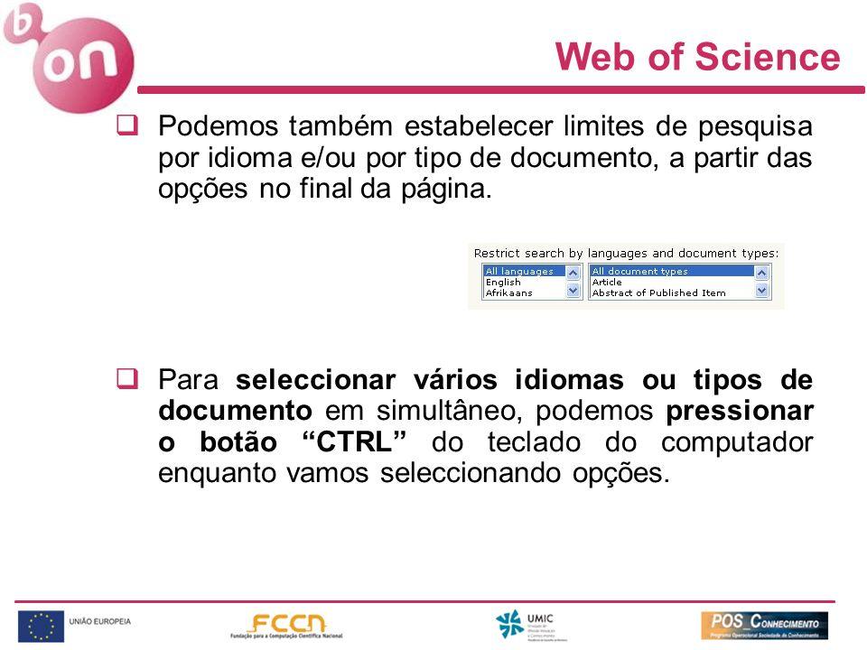 Web of Science Podemos também estabelecer limites de pesquisa por idioma e/ou por tipo de documento, a partir das opções no final da página. Para sele