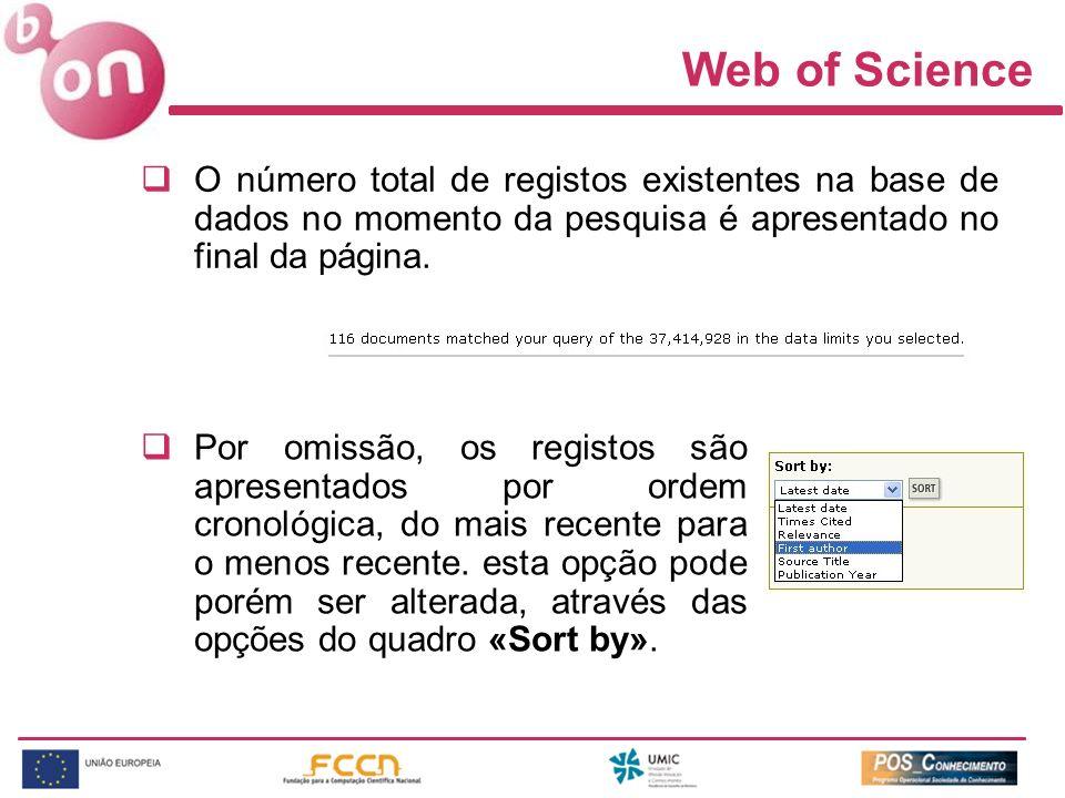 Web of Science O número total de registos existentes na base de dados no momento da pesquisa é apresentado no final da página. Por omissão, os registo