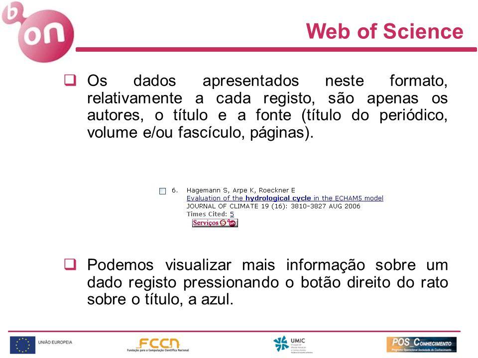 Web of Science Os dados apresentados neste formato, relativamente a cada registo, são apenas os autores, o título e a fonte (título do periódico, volu