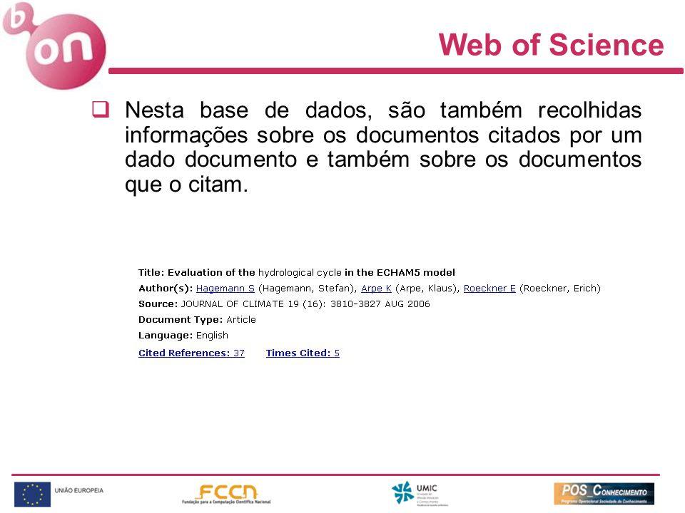 Web of Science Nesta base de dados, são também recolhidas informações sobre os documentos citados por um dado documento e também sobre os documentos que o citam.