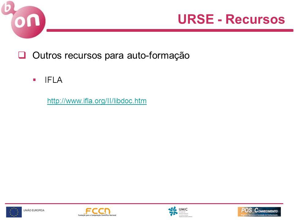 URSE - Recursos Outros recursos para auto-formação IFLA http://www.ifla.org/II/libdoc.htm