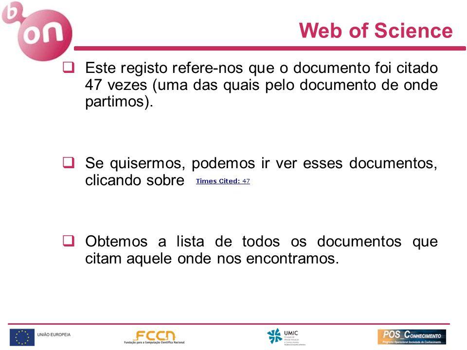 Web of Science Este registo refere-nos que o documento foi citado 47 vezes (uma das quais pelo documento de onde partimos). Se quisermos, podemos ir v