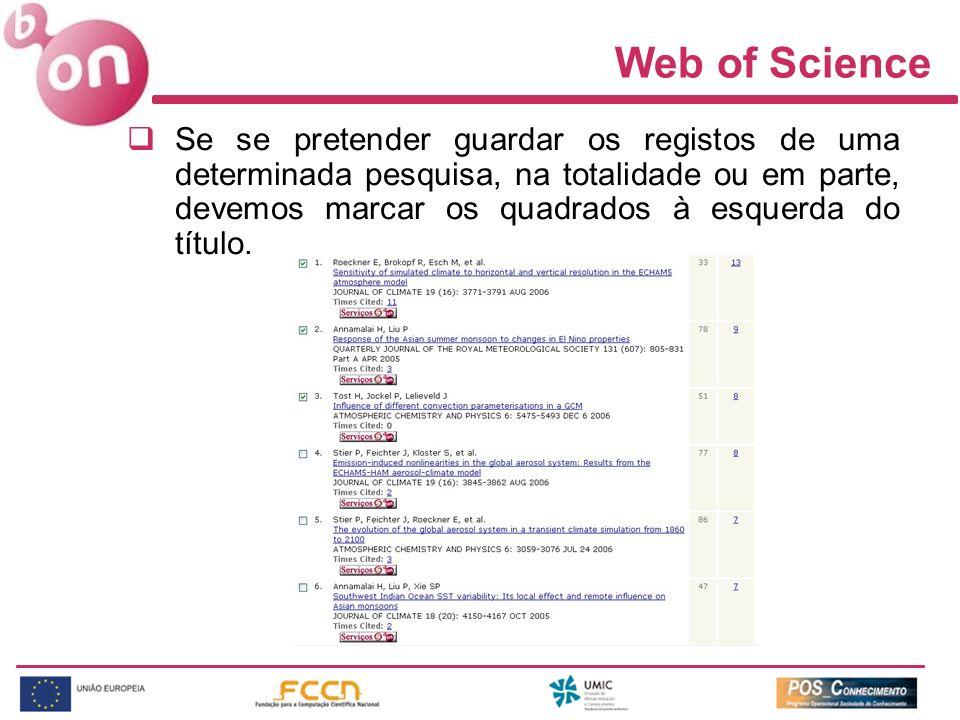 Se se pretender guardar os registos de uma determinada pesquisa, na totalidade ou em parte, devemos marcar os quadrados à esquerda do título. Web of S