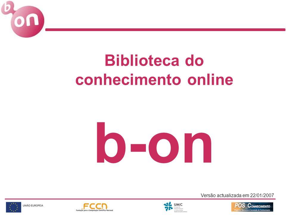 Versão actualizada em 22/01/2007 Biblioteca do conhecimento online b-on