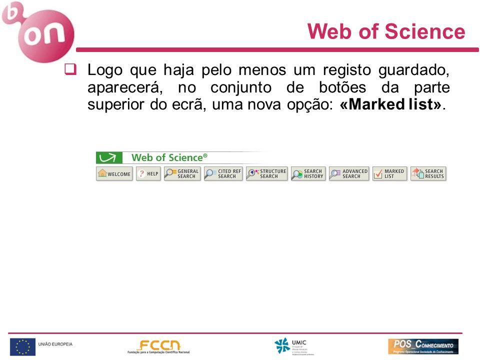 Logo que haja pelo menos um registo guardado, aparecerá, no conjunto de botões da parte superior do ecrã, uma nova opção: «Marked list». Web of Scienc