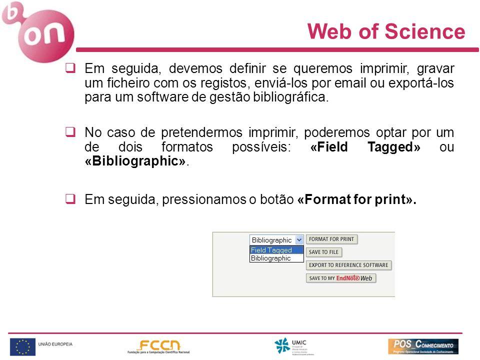 Web of Science Em seguida, devemos definir se queremos imprimir, gravar um ficheiro com os registos, enviá-los por email ou exportá-los para um software de gestão bibliográfica.
