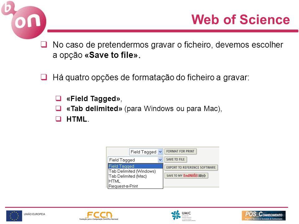 Web of Science No caso de pretendermos gravar o ficheiro, devemos escolher a opção «Save to file». Há quatro opções de formatação do ficheiro a gravar