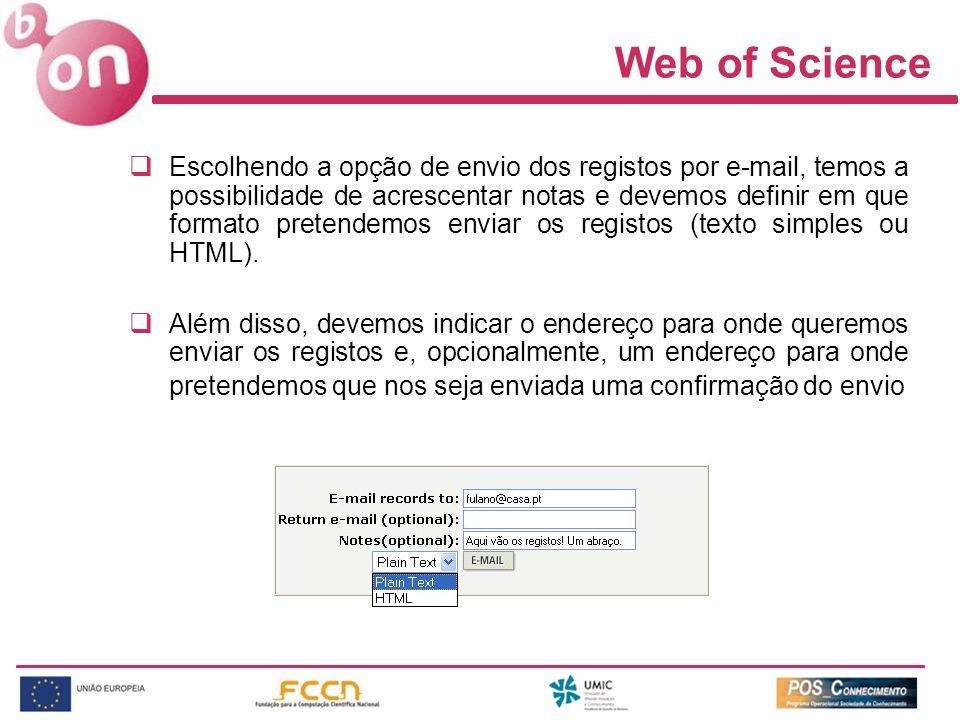 Web of Science Escolhendo a opção de envio dos registos por e-mail, temos a possibilidade de acrescentar notas e devemos definir em que formato pretendemos enviar os registos (texto simples ou HTML).