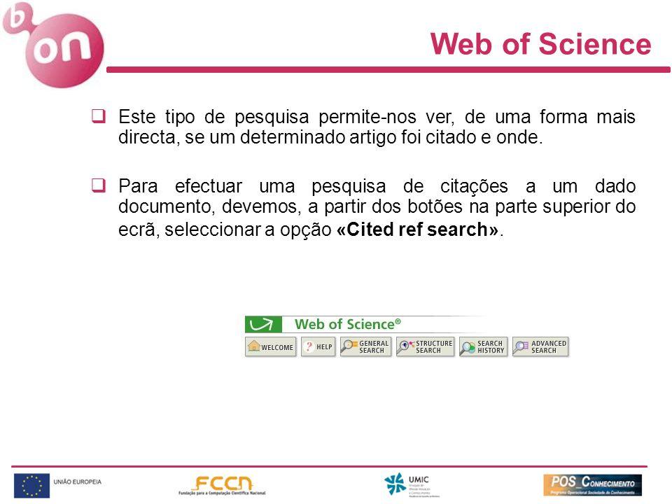 Web of Science Este tipo de pesquisa permite-nos ver, de uma forma mais directa, se um determinado artigo foi citado e onde. Para efectuar uma pesquis