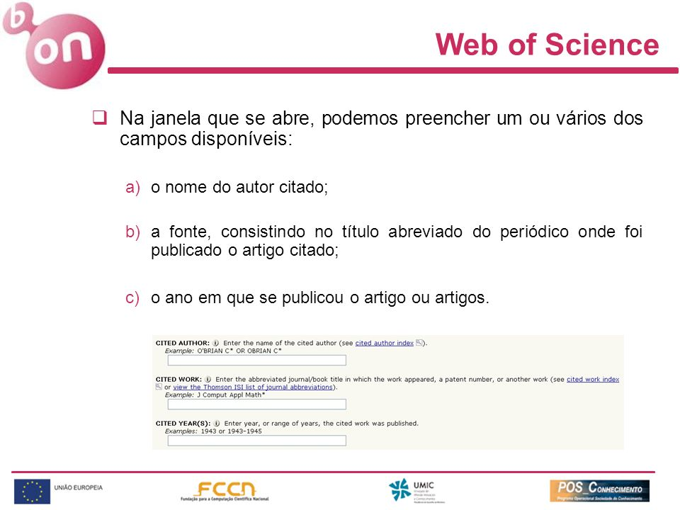 Web of Science Na janela que se abre, podemos preencher um ou vários dos campos disponíveis: a)o nome do autor citado; b)a fonte, consistindo no títul