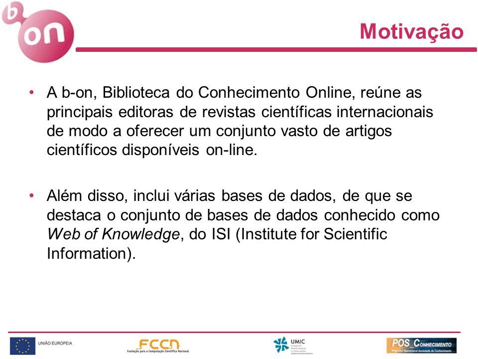 Motivação A b-on, Biblioteca do Conhecimento Online, reúne as principais editoras de revistas científicas internacionais de modo a oferecer um conjunto vasto de artigos científicos disponíveis on-line.