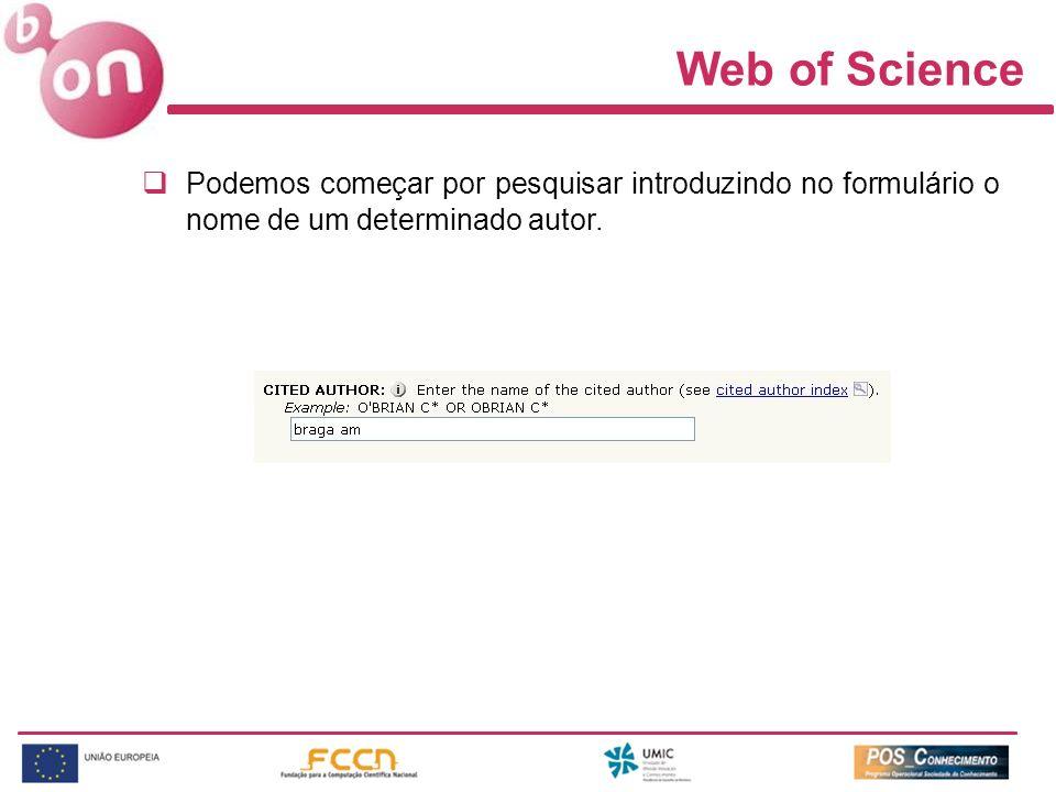 Web of Science Podemos começar por pesquisar introduzindo no formulário o nome de um determinado autor.