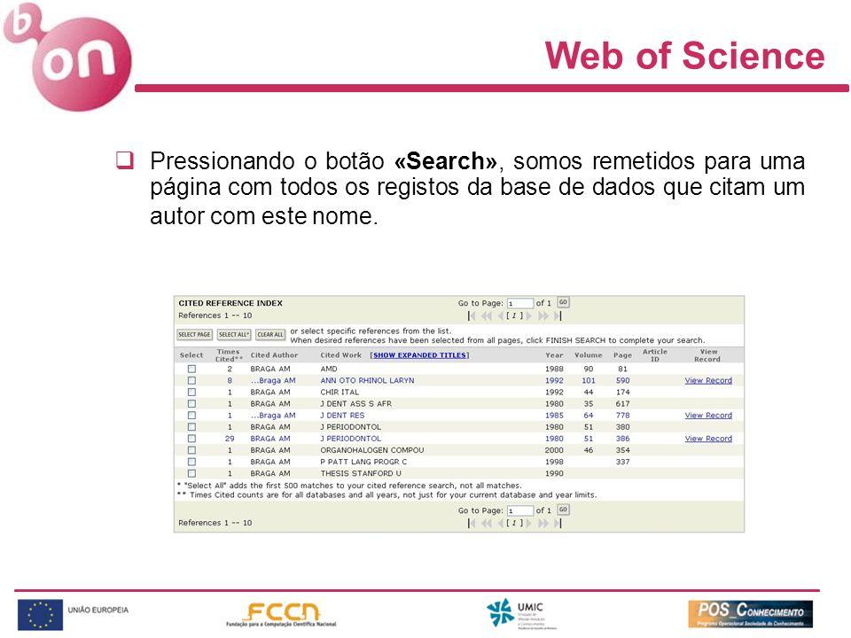 Web of Science Pressionando o botão «Search», somos remetidos para uma página com todos os registos da base de dados que citam um autor com este nome.
