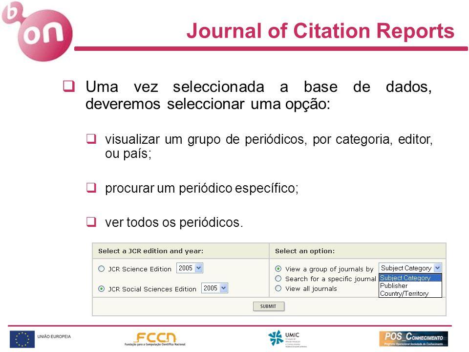 Journal of Citation Reports Uma vez seleccionada a base de dados, deveremos seleccionar uma opção: visualizar um grupo de periódicos, por categoria, e