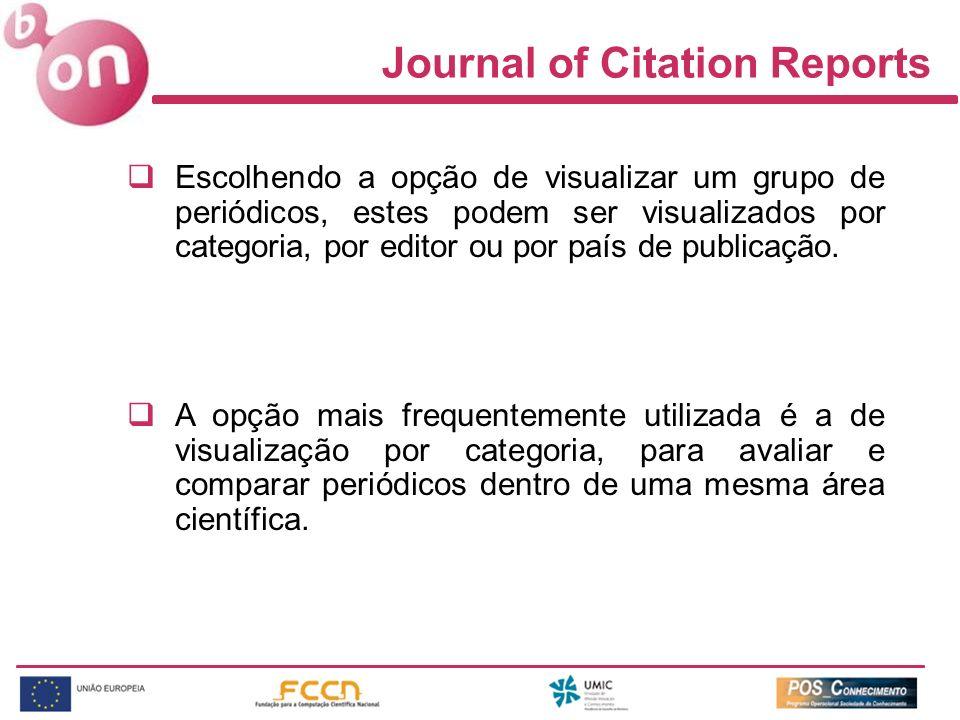Journal of Citation Reports Escolhendo a opção de visualizar um grupo de periódicos, estes podem ser visualizados por categoria, por editor ou por país de publicação.