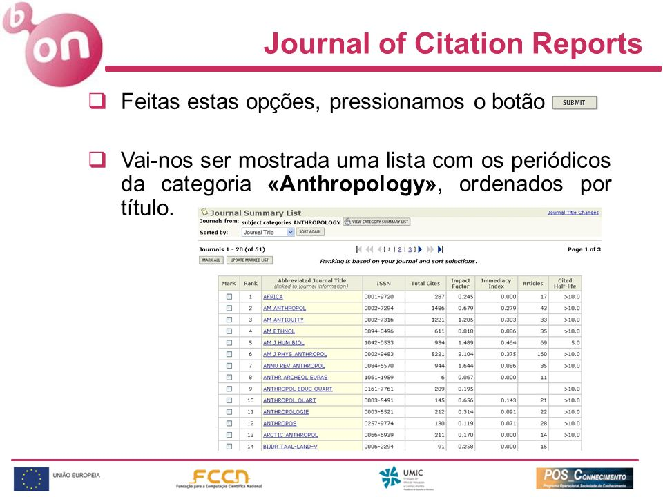 Journal of Citation Reports Feitas estas opções, pressionamos o botão Vai-nos ser mostrada uma lista com os periódicos da categoria «Anthropology», ordenados por título.