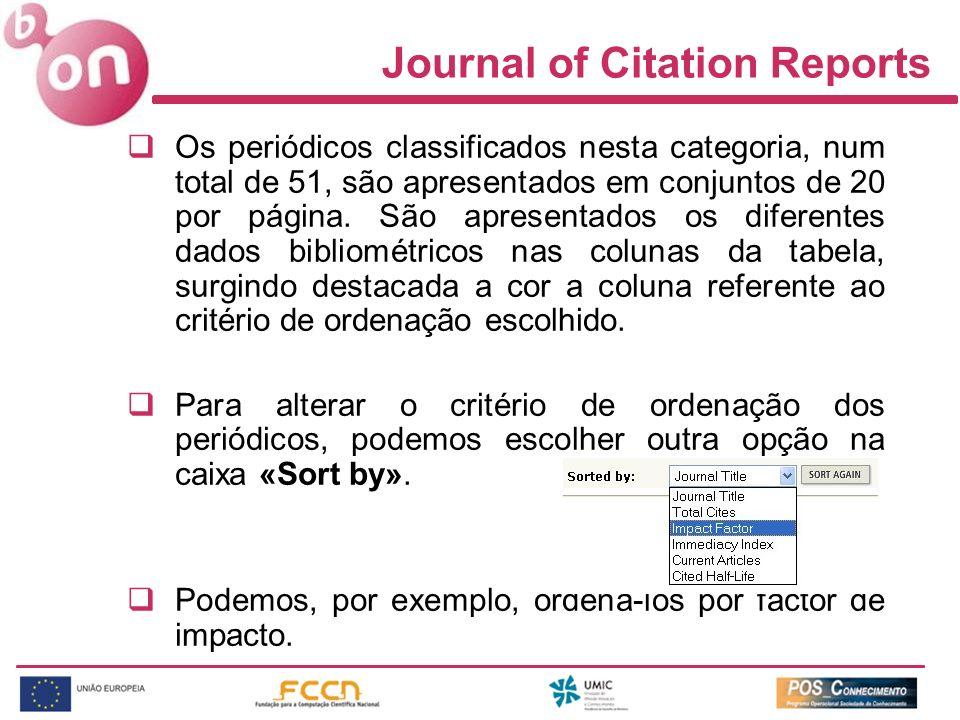 Journal of Citation Reports Os periódicos classificados nesta categoria, num total de 51, são apresentados em conjuntos de 20 por página.