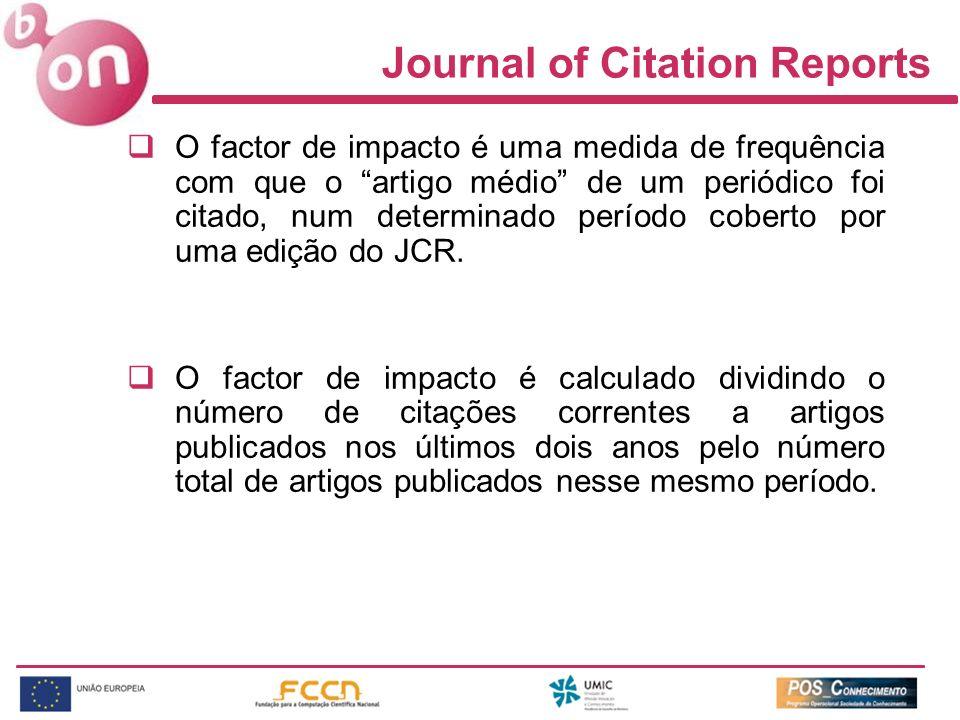 Journal of Citation Reports O factor de impacto é uma medida de frequência com que o artigo médio de um periódico foi citado, num determinado período coberto por uma edição do JCR.