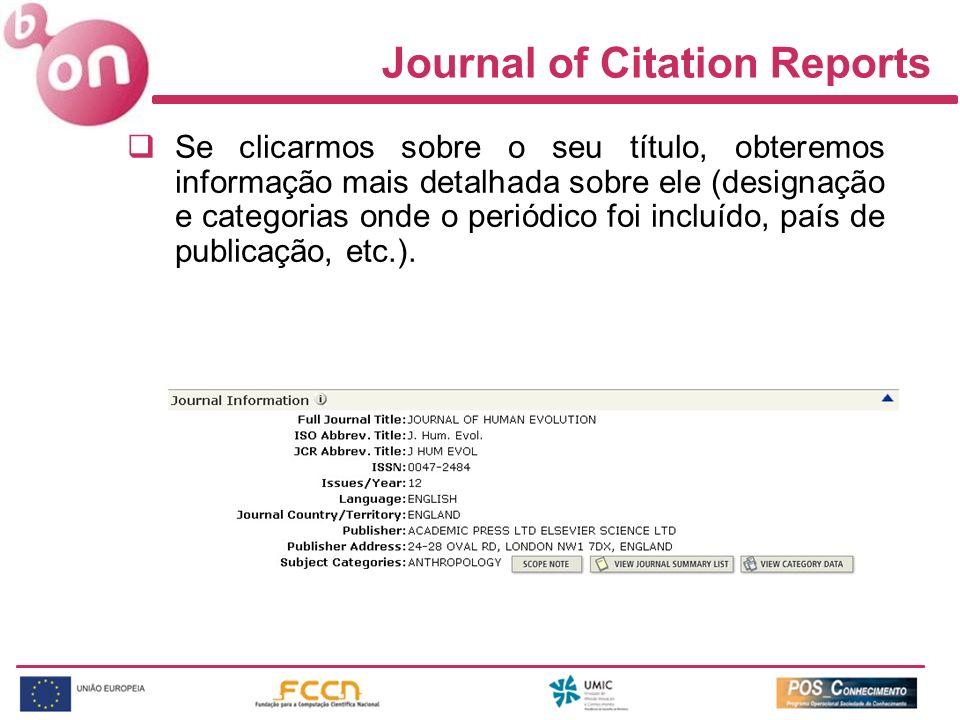 Journal of Citation Reports Se clicarmos sobre o seu título, obteremos informação mais detalhada sobre ele (designação e categorias onde o periódico foi incluído, país de publicação, etc.).
