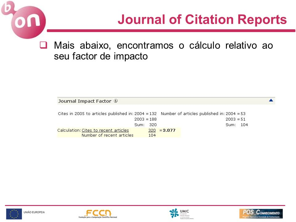 Journal of Citation Reports Mais abaixo, encontramos o cálculo relativo ao seu factor de impacto