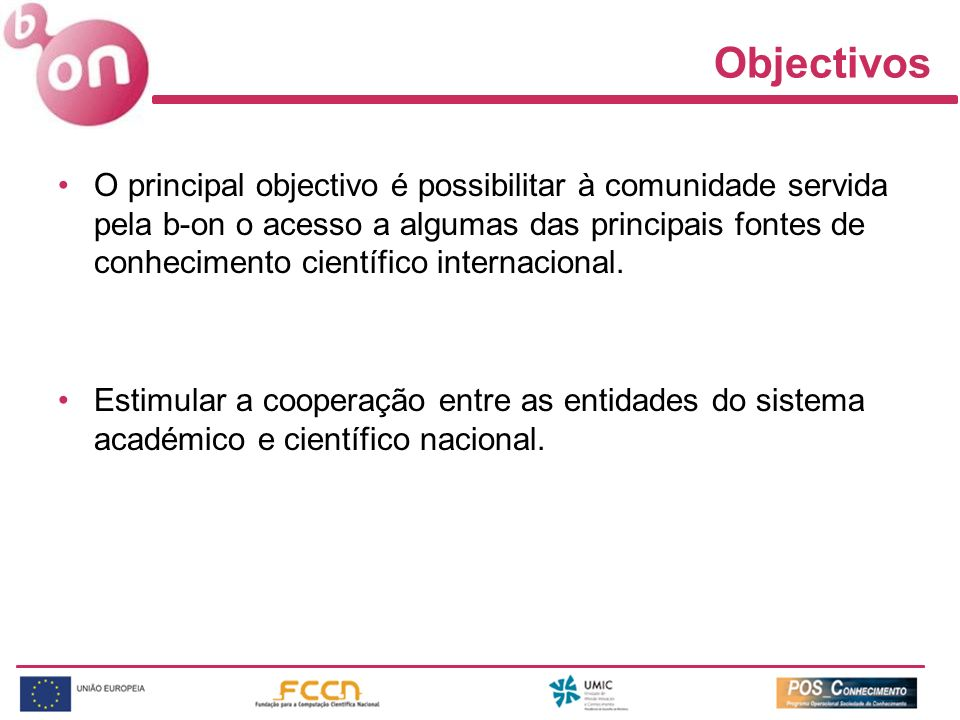 Objectivos O principal objectivo é possibilitar à comunidade servida pela b-on o acesso a algumas das principais fontes de conhecimento científico int