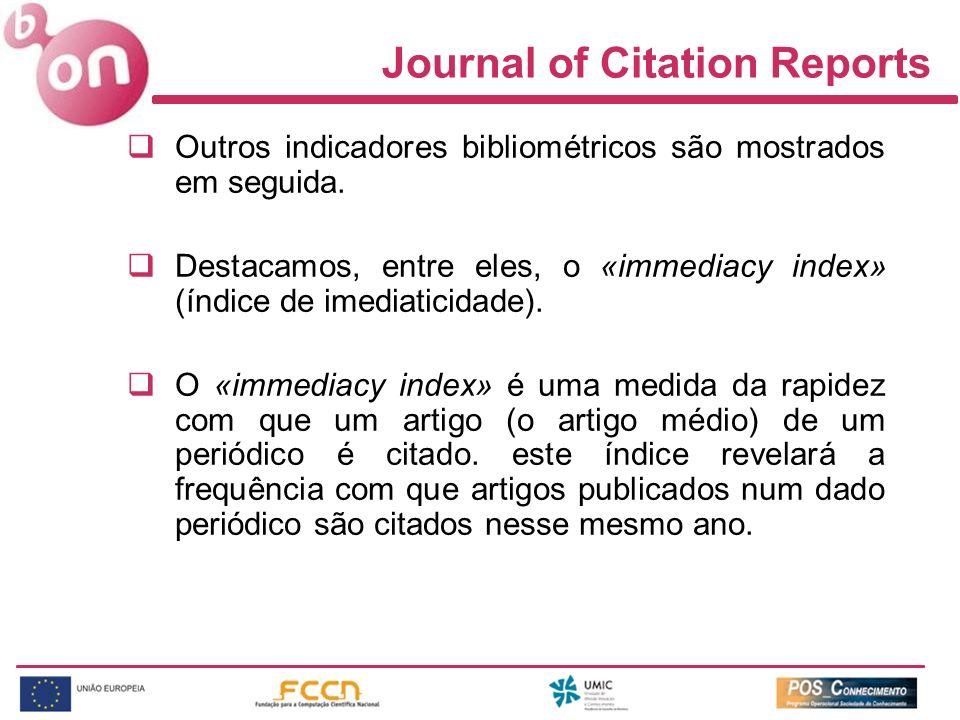Journal of Citation Reports Outros indicadores bibliométricos são mostrados em seguida. Destacamos, entre eles, o «immediacy index» (índice de imediat