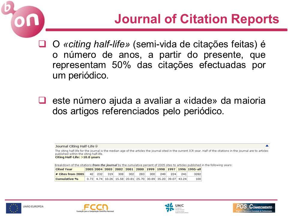 Journal of Citation Reports O «citing half-life» (semi-vida de citações feitas) é o número de anos, a partir do presente, que representam 50% das cita