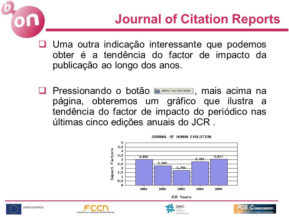 Journal of Citation Reports Uma outra indicação interessante que podemos obter é a tendência do factor de impacto da publicação ao longo dos anos.