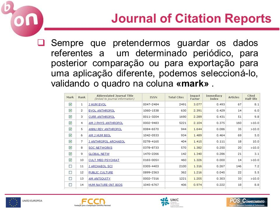 Journal of Citation Reports Sempre que pretendermos guardar os dados referentes a um determinado periódico, para posterior comparação ou para exportação para uma aplicação diferente, podemos seleccioná-lo, validando o quadro na coluna «mark».