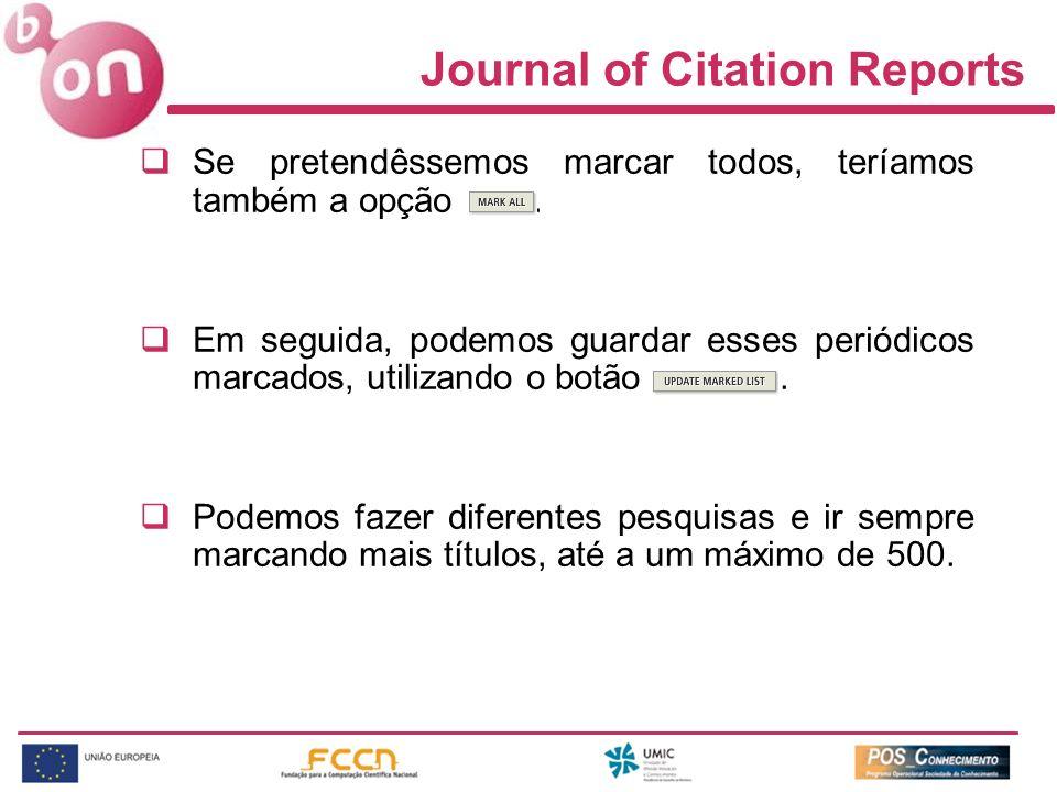 Journal of Citation Reports Se pretendêssemos marcar todos, teríamos também a opção. Em seguida, podemos guardar esses periódicos marcados, utilizando