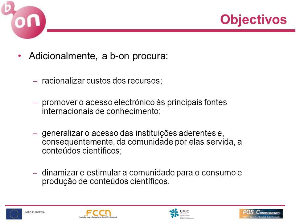 Objectivos Adicionalmente, a b-on procura: –racionalizar custos dos recursos; –promover o acesso electrónico às principais fontes internacionais de co