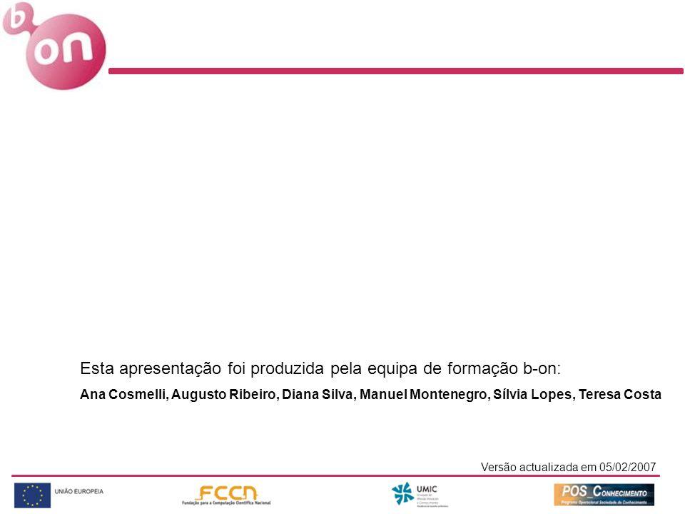 Esta apresentação foi produzida pela equipa de formação b-on: Ana Cosmelli, Augusto Ribeiro, Diana Silva, Manuel Montenegro, Sílvia Lopes, Teresa Costa Versão actualizada em 05/02/2007