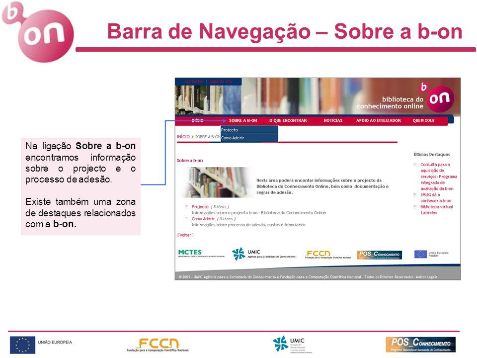 Barra de Navegação – Sobre a b-on Na ligação Sobre a b-on encontramos informação sobre o projecto e o processo de adesão. Existe também uma zona de de