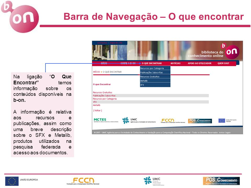 Barra de Navegação – O que encontrar Na ligação O Que Encontrar temos informação sobre os conteúdos disponíveis na b-on. A informação é relativa aos r