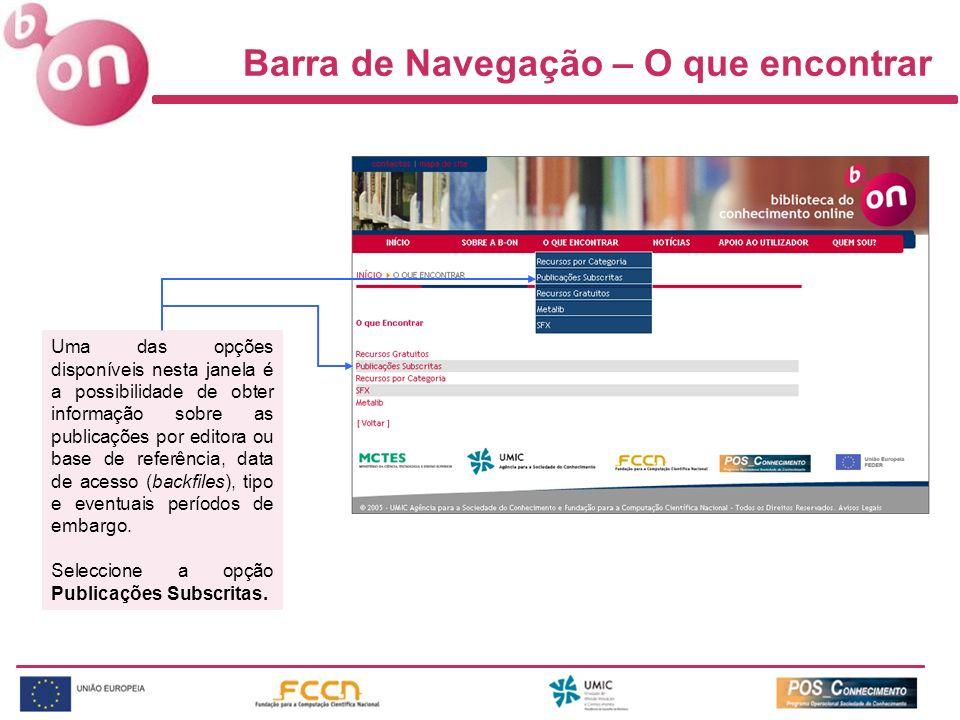 Barra de Navegação – O que encontrar Uma das opções disponíveis nesta janela é a possibilidade de obter informação sobre as publicações por editora ou base de referência, data de acesso (backfiles), tipo e eventuais períodos de embargo.