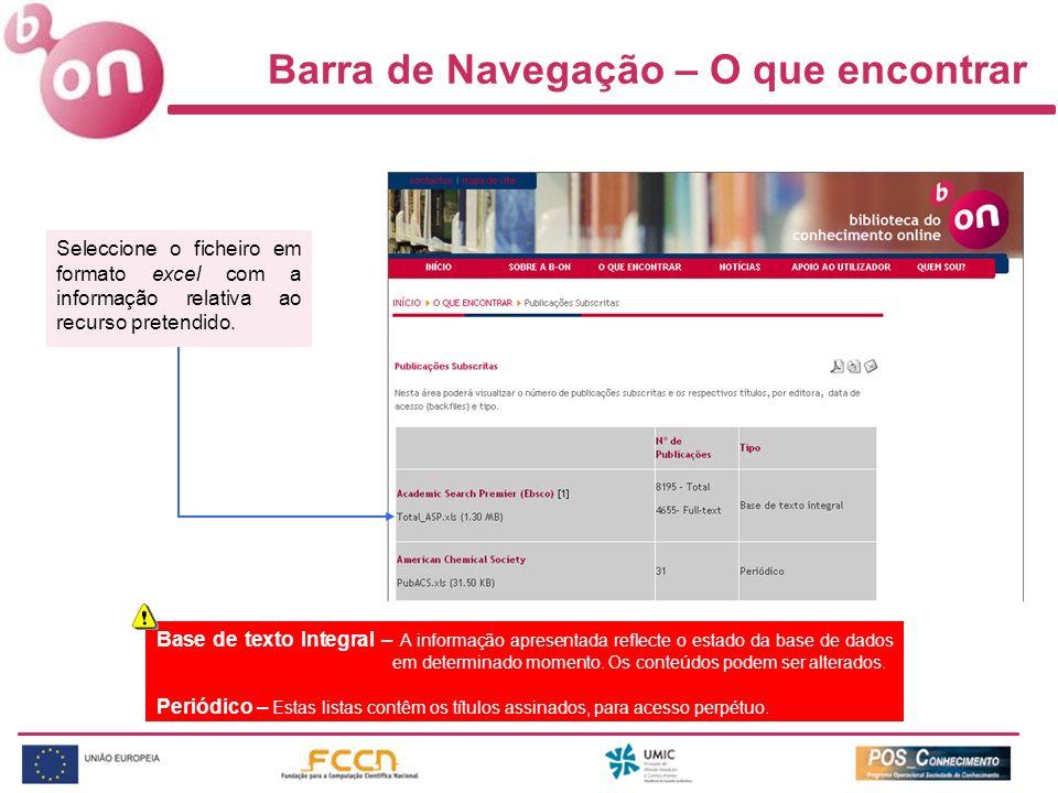Barra de Navegação – O que encontrar Seleccione o ficheiro em formato excel com a informação relativa ao recurso pretendido. Base de texto Integral –