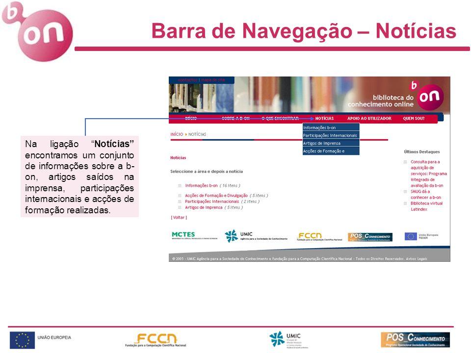 Barra de Navegação – Notícias Na ligação Notícias encontramos um conjunto de informações sobre a b- on, artigos saídos na imprensa, participações internacionais e acções de formação realizadas.