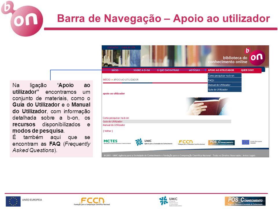 Barra de Navegação – Apoio ao utilizador Na ligação Apoio ao utilizador encontramos um conjunto de materiais, como o Guia do Utilizador e o Manual do Utilizador, com informação detalhada sobre a b-on, os recursos disponibilizados e modos de pesquisa.