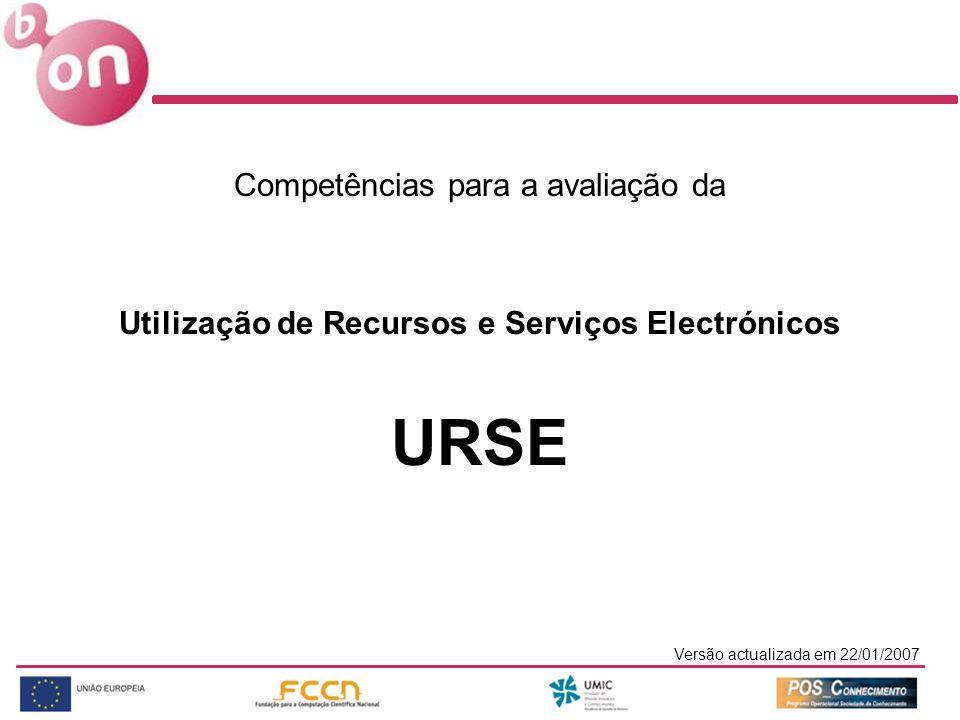 Versão actualizada em 22/01/2007 Competências para a avaliação da Utilização de Recursos e Serviços Electrónicos URSE