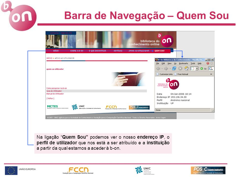 Barra de Navegação – Quem Sou Na ligação Quem Sou podemos ver o nosso endereço IP, o perfil de utilizador que nos está a ser atribuído e a instituição a partir da qual estamos a aceder à b-on.