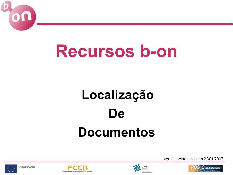 Versão actualizada em 22/01/2007 Recursos b-on Localização De Documentos