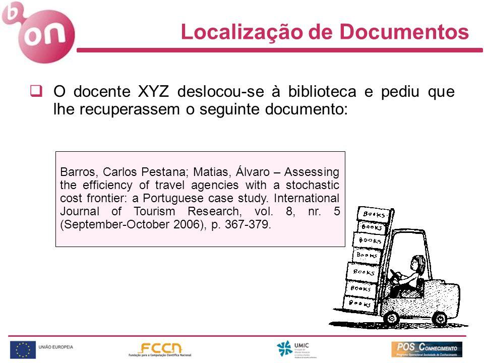 Localização de Documentos O docente XYZ deslocou-se à biblioteca e pediu que lhe recuperassem o seguinte documento: Barros, Carlos Pestana; Matias, Ál