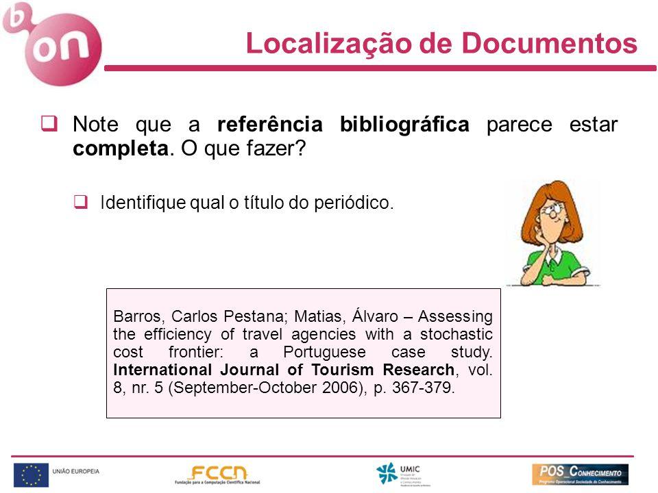 Localização de Documentos Note que a referência bibliográfica parece estar completa. O que fazer? Identifique qual o título do periódico. Barros, Carl
